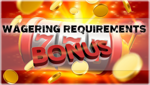 Wagering Requirements of a Bonus Offers at Online Casinos